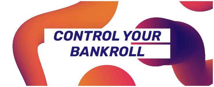 Control your Bankroll
