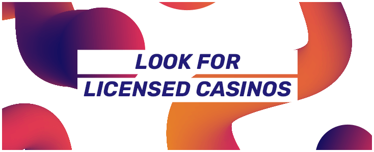 look for licensed casinos
